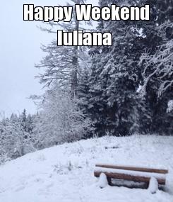Poster: Happy Weekend Iuliana