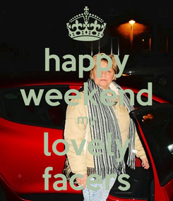 Poster: happy weekend my lovely facers