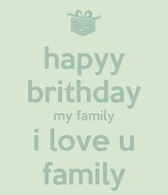 Poster: hapyy brithday my family i love u family