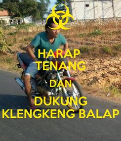 Poster: HARAP  TENANG DAN DUKUNG KLENGKENG BALAP