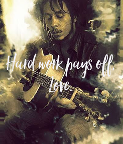 Poster: Hard work pays off, Love.
