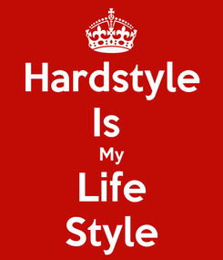 Poster: Hardstyle Is  My Life Style