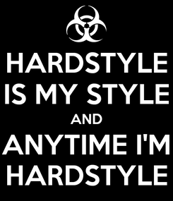 Poster: HARDSTYLE IS MY STYLE AND ANYTIME I'M HARDSTYLE
