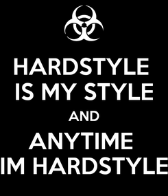 Poster: HARDSTYLE  IS MY STYLE AND ANYTIME  IM HARDSTYLE