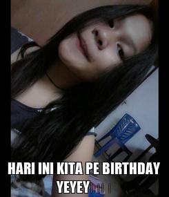 Poster:  HARI INI KITA PE BIRTHDAY YEYEY💖💖
