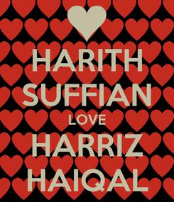 Poster: HARITH SUFFIAN LOVE HARRIZ HAIQAL
