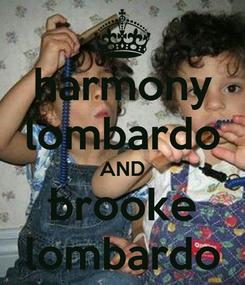 Poster: harmony lombardo AND brooke lombardo
