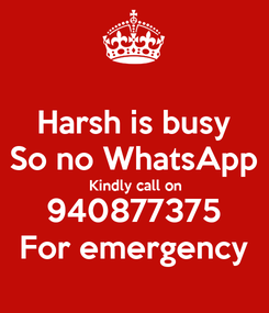 Poster: Harsh is busy So no WhatsApp Kindly call on 940877375 For emergency