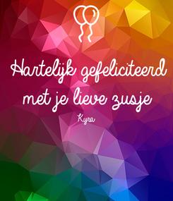 Poster: Hartelijk gefeliciteerd met je lieve zusje  Kyra