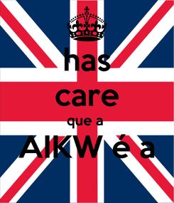 Poster: has care que a   AIKW é a