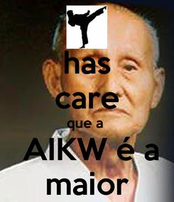 Poster: has care que a   AIKW é a maior