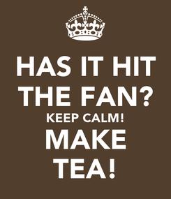 Poster: HAS IT HIT THE FAN? KEEP CALM! MAKE TEA!