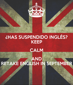 Poster: ¿HAS SUSPENDIDO INGLÉS? KEEP CALM AND RETAKE ENGLISH IN SEPTEMBER