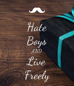 Poster: Hate Boys AND Live Freely