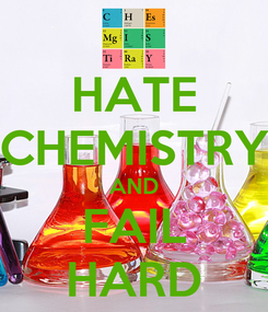 Poster: HATE CHEMISTRY AND FAIL HARD