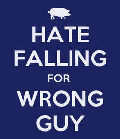 Poster: HATE FALLING FOR  WRONG GUY