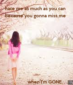 Poster: hate me as much as you can