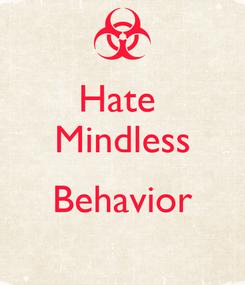 Poster: Hate  Mindless  Behavior