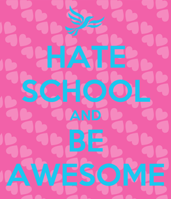 Poster: HATE SCHOOL AND BE AWESOME