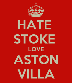 Poster: HATE  STOKE  LOVE ASTON VILLA