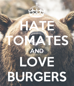 Poster: HATE TOMATES AND LOVE BURGERS