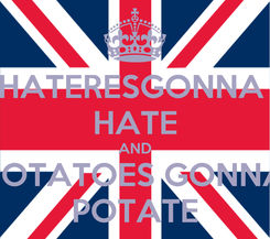 Poster: HATERESGONNA  HATE AND POTATOES GONNA POTATE
