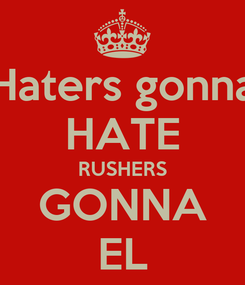 Poster: Haters gonna HATE RUSHERS GONNA EL