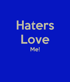 Poster: Haters Love Me!