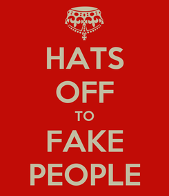Poster: HATS OFF TO FAKE PEOPLE
