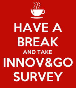 Poster: HAVE A BREAK AND TAKE INNOV&GO SURVEY