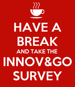 Poster: HAVE A BREAK AND TAKE THE INNOV&GO SURVEY