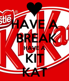 Poster: HAVE A  BREAK HAVE A KIT KAT