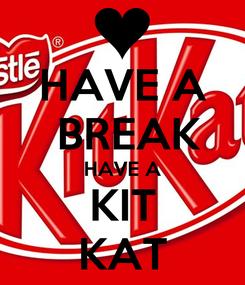 Poster: HAVE A  BREAK HAVE A KIT KAT