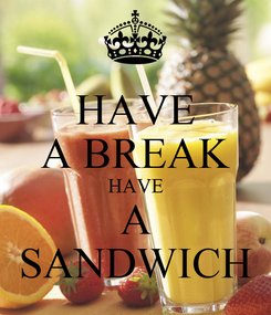 Poster: HAVE A BREAK HAVE A SANDWICH