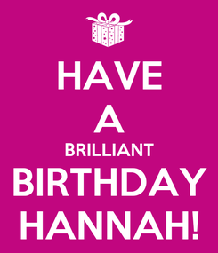 Poster: HAVE A BRILLIANT BIRTHDAY HANNAH!