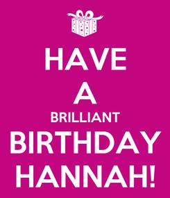 Poster: HAVE A BRILLIANT BIRTHDAY HANNAH!
