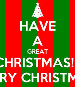 Poster: HAVE A GREAT CHRISTMAS!!! MERRY CHRISTMAS!!
