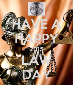 Poster: HAVE A HAPPY 2015 LAW DAY