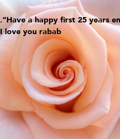 "Poster: .""Have a happy first 25 years engagement anniversary my darling wife.