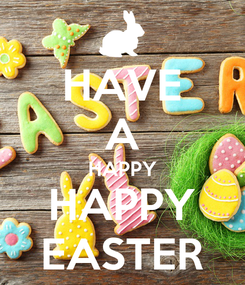 Poster: HAVE A HAPPY HAPPY EASTER