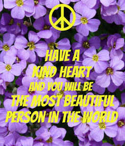 Poster: Have A Kind Heart And You Will Be The Most Beautiful Person In The World