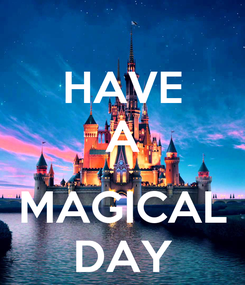 Poster: HAVE A  MAGICAL DAY