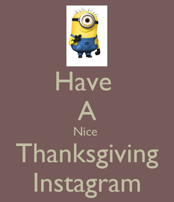 Poster: Have  A Nice  Thanksgiving Instagram