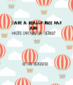 Poster:  Have a really nice day            and  DON´T FORGET TO SMILE!            EASY ENGLISH