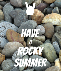 Poster:  HAVE A ROCKY SUMMER