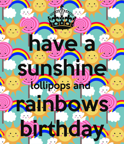Poster: have a sunshine lollipops and  rainbows birthday