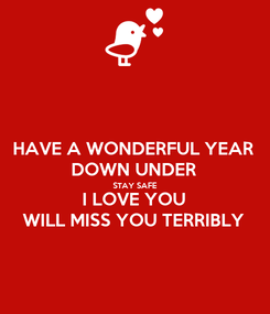 Poster: HAVE A WONDERFUL YEAR DOWN UNDER STAY SAFE I LOVE YOU WILL MISS YOU TERRIBLY
