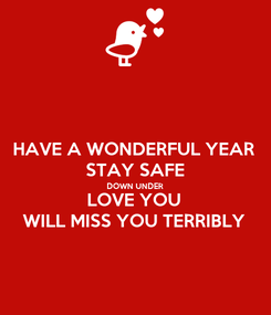 Poster: HAVE A WONDERFUL YEAR STAY SAFE DOWN UNDER LOVE YOU WILL MISS YOU TERRIBLY