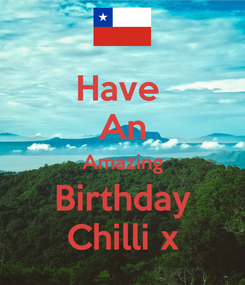 Poster: Have  An Amazing Birthday Chilli x