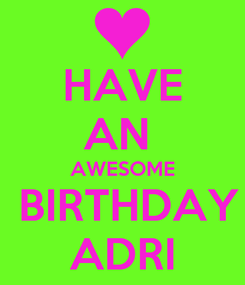 Poster: HAVE AN  AWESOME  BIRTHDAY ADRI